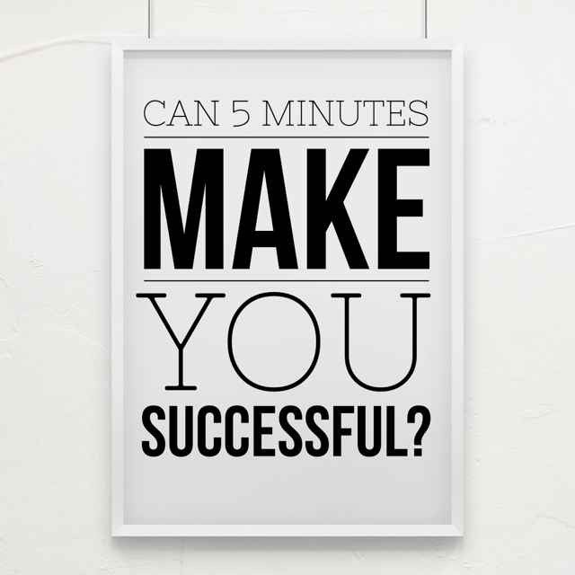 can 5 minutes make you successful