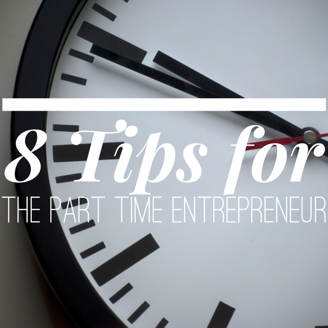 8 Tips for the Part Time Entrepreneur