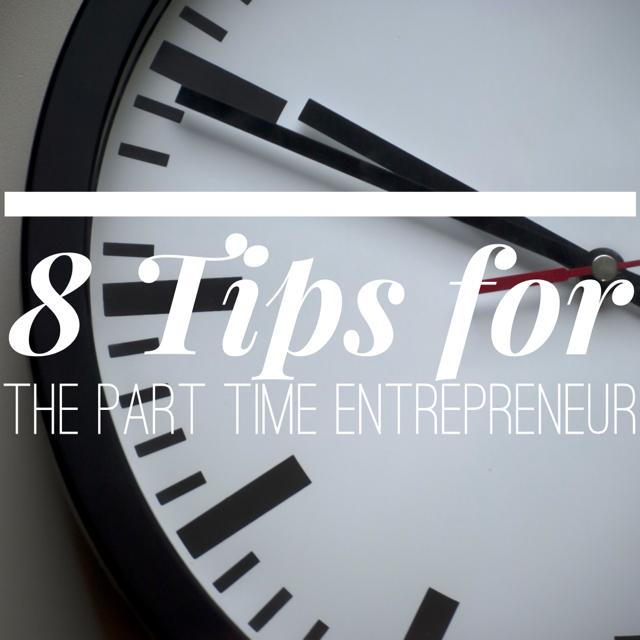8 Tips for the Part Time Entrepreneur